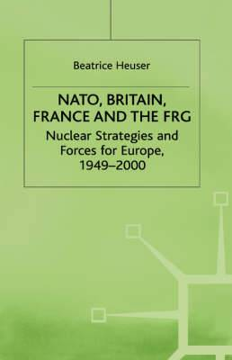 NATO, Britain, France and the FRG: Nuclear Strategies and Forces for Europe, 1949-2000