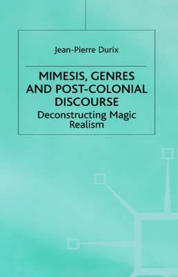 Mimesis, Genres and Post-Colonial Discourse: Deconstructing Magic Realism