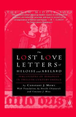 Lost Love Letters of Heloise and Abelard: Perceptions of Dialogue in Twelfth-Century France with a Translation by Neville Chiavaroli and Constant J. Mews.