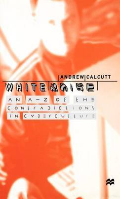 White Noise: An A-Z of the Contradictions of Cyberculture