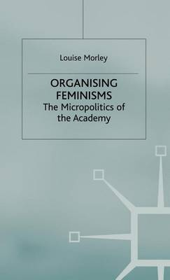 Organising Feminisms: The Micropolitics of the Academy