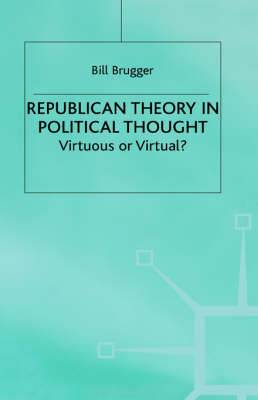 Republican Theory in Political Thought: Virtuous or Virtual?