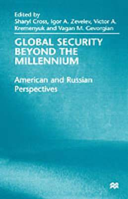 Global Security Beyond the Millennium: American and Russian Perspectives