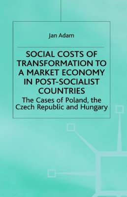 Social Costs of Transformation to a Market Economy in Post-Socialist Countries: The Case of Poland, the Czech Republic and Hungary