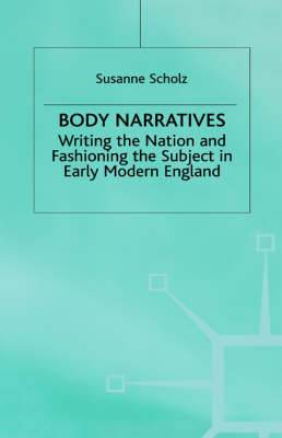 Body Narratives: Writing the Nation and Fashioning the Subject in Early Modern England
