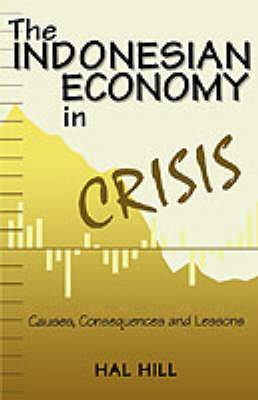 The Indonesian Economy in Crisis: Causes, Consequences and Lessons