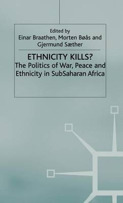 Ethnicity Kills?: The Politics of War, Peace and Ethnicity in Subsaharan Africa