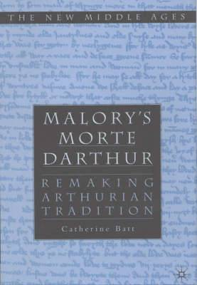 Malory's  Morte d'Arthur : Remaking Arthurian Tradition