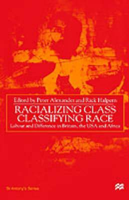 Racializing Class, Classifying Race: Labour and Difference in Britain, the USA and Africa: 2000
