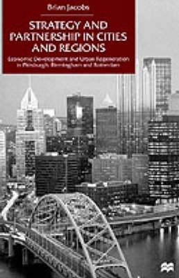 Strategy and Partnership in Cities and Regions: Economic Development and Urban Regeneration in Pittsburgh, Birmingham and Rotterdam