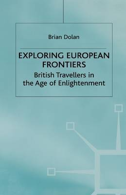 Exploring European Frontiers: British Travellers in the Age of Enlightenment