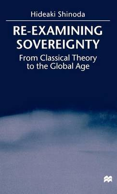 Re-Examining Sovereignty: From Classical Theory to the Global Age
