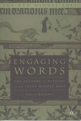 Engaging Words: The Culture of Reading in the Later Middle Ages