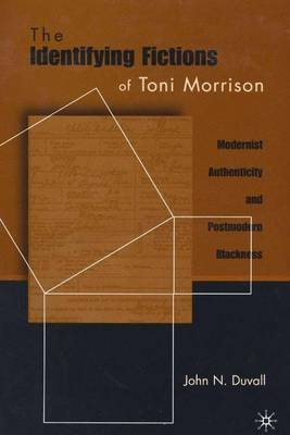 The Identifying Fictions of Toni Morrison: Modernist Authenticity and Postmodern Blackness