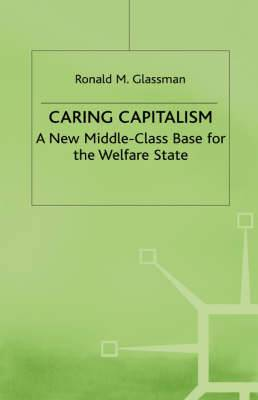 Caring Capitalism: A New Middle Class Base for the Welfare State