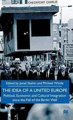 The Idea of a United Europe: Political, Economic and Cultural Integration since the Fall of the Berlin Wall