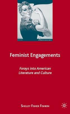 Feminist Engagements: Forays into American Literature and Culture