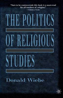 The Politics of Religious Studies: The Continuing Conflict with Theology in the Academy