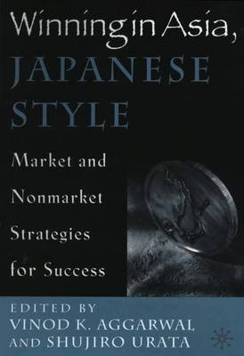 Winning in Asia, Japanese Style: Market and Nonmarket Strategies for Success