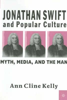 Jonathan Swift and Popular Culture Myth, Media and the Man
