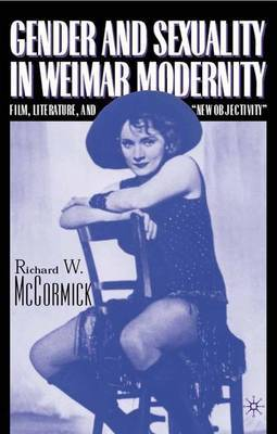 Gender and Sexuality in Weimar Modernity: Film, Literature and New Objectivity