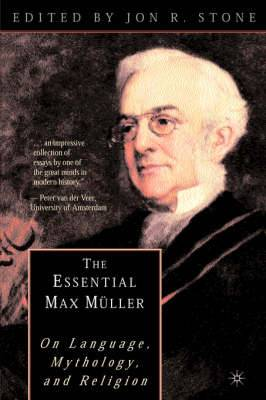 The Essential Max Muller: On Language, Mythology and Religion