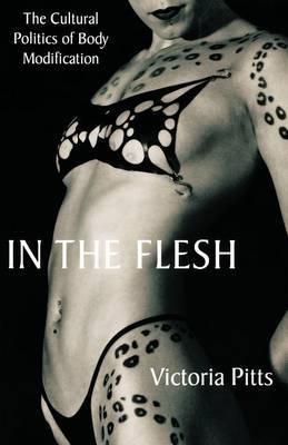 In the Flesh: The Cultural Politics of Body Modification