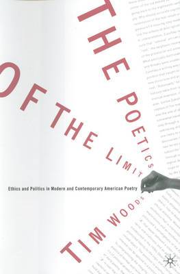 The Poetics of the Limit: Ethics and Politics in Modern and Contemporary American Poetry
