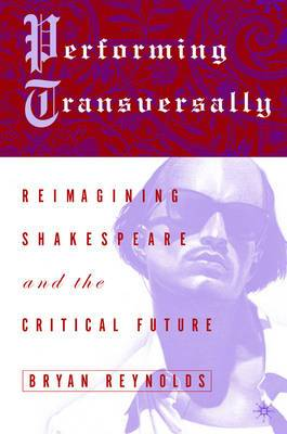 Performing Transversally: Reimagining Shakespeare and the Critical Future