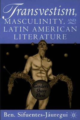 Transvestism, Masculinity and Latin American Literature: Genders Share Flesh