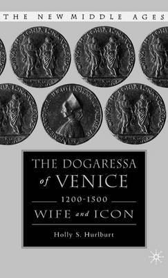 The Dogaressa of Venice, 1200-1500: Wives and Icons