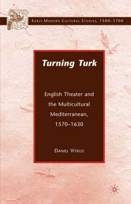 Turning Turk: English Theater and the Multicultural Mediterranean