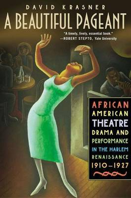 A Beautiful Pageant: African American Theatre, Drama and Performance in the Harlem Renaissance