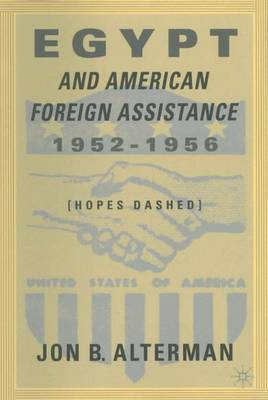 Egypt and American Foreign Assistance, 1952-1956: Hopes Dashed