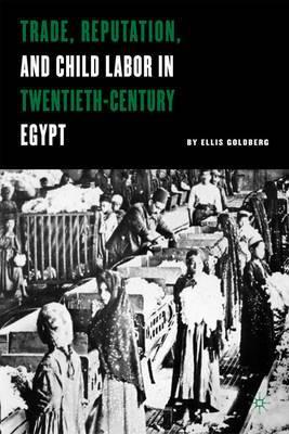 Trade, Reputation and Child Labor in Twentieth-Century Egypt: Regulation, Reputation, and Growth in Early Twentieth Century Egypt
