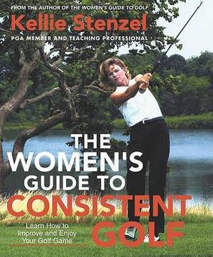 The Womens Guide to Consistent Golf