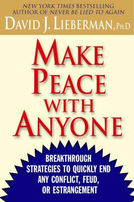 Make Peace with Anyone: Breakthrough Strategies to Quickly End Any Conflict, Feud or Estrangement
