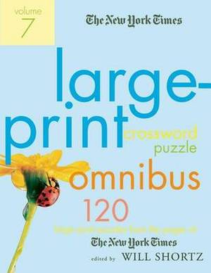 The New York Times Large-Print Crossword Puzzle Omnibus, Volume 7: 120 Large-Print Puzzles from the Pages of the New York Times