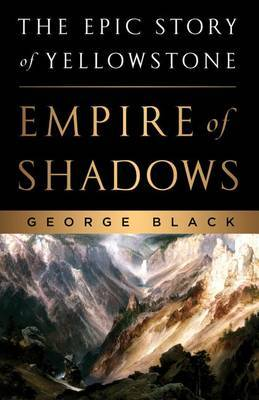 Empire of Shadows: The Epic Story of Yellowstone