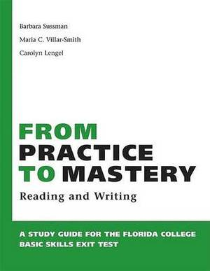 From Practice to Mastery: A Study Guide for the Florida College Basic Skills Exit Tests/Reading and Writing