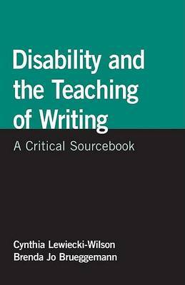 Disability and the Teaching of Writing: A Critical Sourcebook