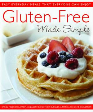 Gluten-Free Made Simple: Easy Everyday Meals That Everyone Can Enjoy