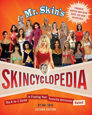 Mr. Skin's Skincyclopedia: The A-to-Z Guide to Finding Your Favorite Actress Naked