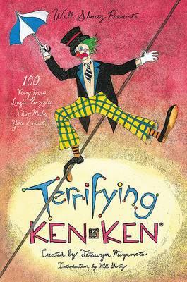 Will Shortz Presents Terrifying Kenken: 100 Very Hard Logic Puzzles That Make You Smarter