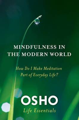 Mindfulness and the Modern World: How Do I Make Meditation Part of Everyday Life?