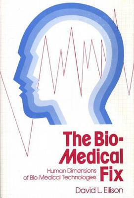 The Biomedical Fix: Human Dimensions of Biomedical Technologies