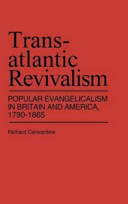 Trans-Atlantic Revivalism: Popular Envangelicalism in Britain and America, 1790-1865