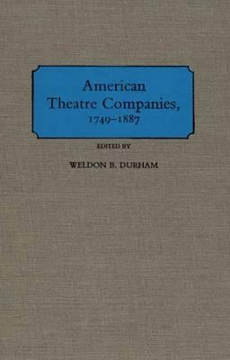 American Theatre Companies, 1749-1887: 1749-1887