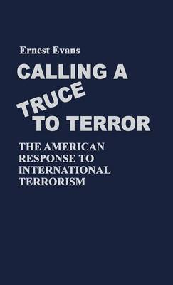Calling a Truce to Terror: The American Response to International Terrorism