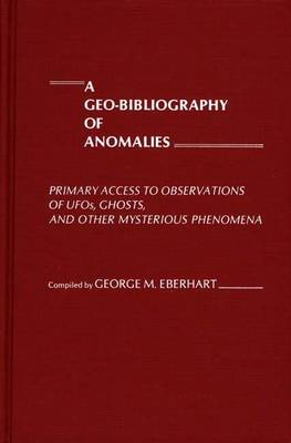 A Geo-Bibliography of Anomalies: Primary Access to Observations of UFOs, Ghosts, and Other Mysterious Phenomena